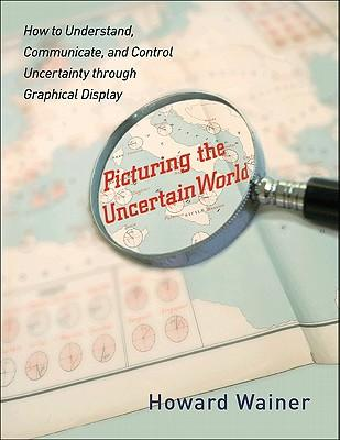 9780691152677 - Picturing the Uncertain World: How to Understand, Communicate, and Control Uncertainty Through Graphical Display