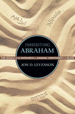 9780691163550 - Inheriting Abraham: The Legacy of the Patriarch in Judaism, Christianity, and Islam