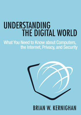 9780691176543 - Understanding the Digital World: What You Need to Know about Computers, the Internet, Privacy, and Security