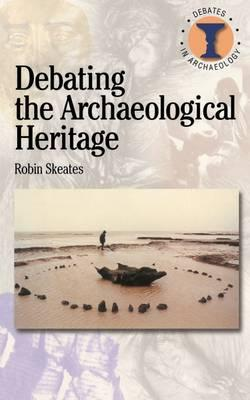 9780715629567 - Debating the archaeological heritage
