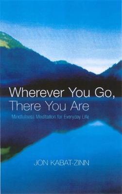 9780749925482 - Wherever You Go, There You Are: Mindfulness meditation for everyday life