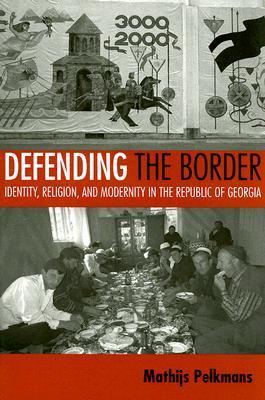 9780801473302 - Defending the border identity, religion, & modernity in the republic of georgia