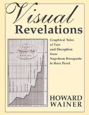 9780805838787 - Visual Revelations: Graphical Tales of Fate and Deception from Napoleon Bonaparte to Ross Perot