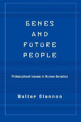 9780813365602 - Genes and future people: Philosophical issues in human genetics