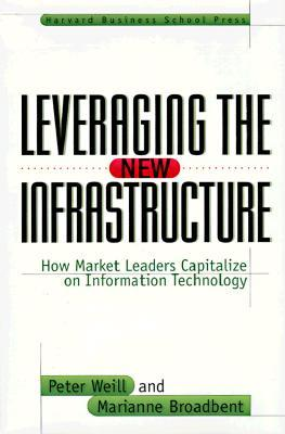 9780875848303 - Leveraging the new infrastructure how market leaders capital ize on information