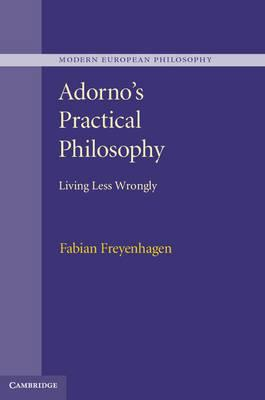 9781107036543 - Adorno's Practical Philosophy: Living Less Wrongly