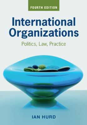 9781108814317 - International Organizations: Politics, Law, Practice