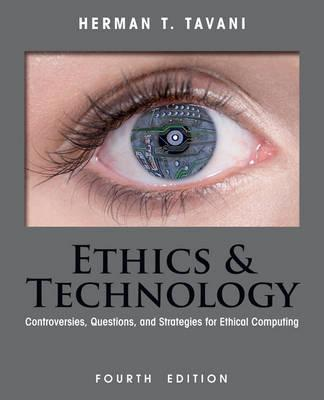 9781118281727 - Ethics and Technology: Controversies, Questions, and Strategies for Ethical Computing