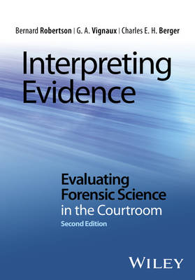 9781118492437 - Interpreting Evidence - Evaluating Forensic Scienc e in the Courtroom, second edition