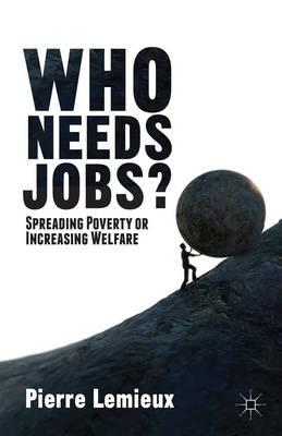 9781137355058 - Who Needs Jobs?: Spreading Poverty or Increasing Welfare