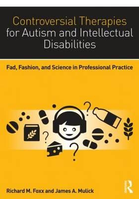 9781138802230 - Controversial Therapies for Autism and Intellectual Disabilities: Fad, Fashion, and Science in Professional Practice