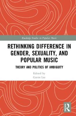 9781138960053 - Rethinking Difference in Gender, Sexuality, and Popular Music: Theory and Politics of Ambiguity