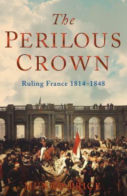9781405040822 - The perilous crown france between revolutions 1814 - 1848