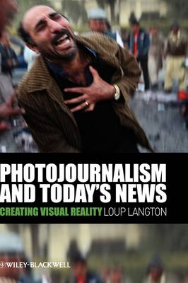 9781405178976 - Photojournalism and Today's News: Creating Visual Reality