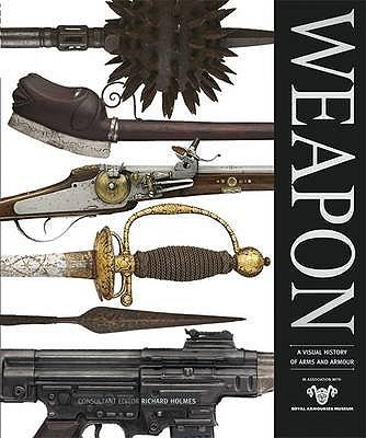 9781405329187 - Weapon a visual history of arms and armour