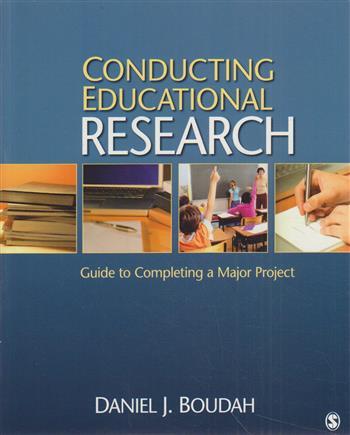 Conducting educational research: Guide to completing a major project - Boudah, Daniel J.