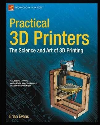 9781430243922 - Practical 3D Printers: The Science and Art of 3D Printing