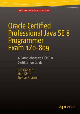 9781484218358 - Oracle Certified Professional Java SE 8 Programmer Exam 1Z0-809: A Comprehensive OCPJP 8 Certification Guide