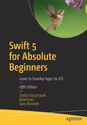 9781484248676 - Swift 5 for Absolute Beginners: Learn to Develop Apps for iOS