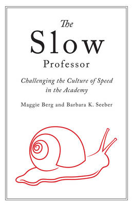 9781487521851 - The Slow Professor: Challenging the Culture of Speed in the Academy