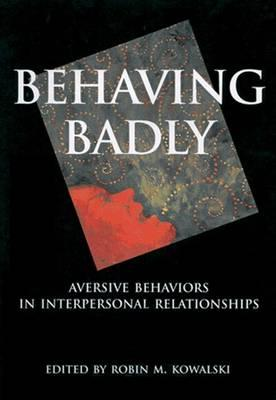 9781557987167 - Behaving Badly: Aversive Behaviors in Interpersonal Relationships