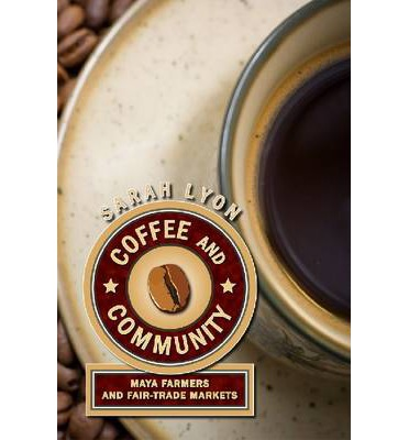 9781607320579 - Coffee and Community: Maya Farmers and Fair-Trade Markets