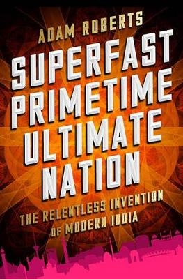 9781610396691 - Superfast Primetime Ultimate Nation: The Relentless Invention of Modern India