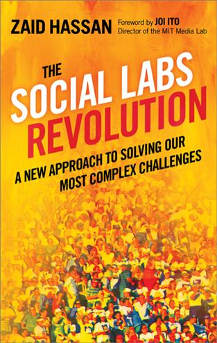 9781626560734 - The Social Labs Revolution: A New Approach To Solving Our Most Complex Challenges