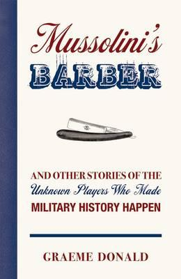 9781849081696 - Mussolini's Barber : And Other Stories of the Unknown Players Who Made History Happen