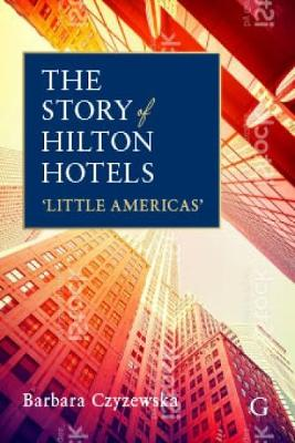 9781911396956 - The Story of Hilton Hotels: 'Little Americas'