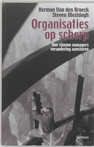Organisaties op scherp hoe slimme managers verandering aansturen - Broeck, H. Van Denmestdagh, S.