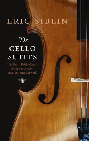 De cellosuites bach, pablo casals en de speurtocht naar een - Siblin, e.