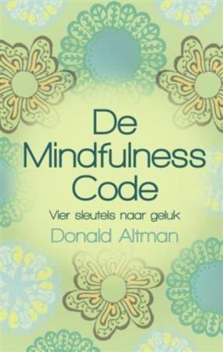 De mindfulness code vier sleutels naar geluk - Altman, D.