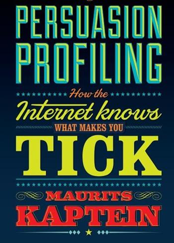 9789047008729 - Persuasion Profiling: How the internet knows what makes you tick
