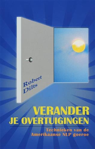 Verander je overtuigingen - Dilts, R.