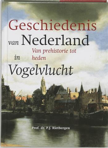 De geschiedenis van nederland in vogelvlucht van prehistorie tot heden - Rietbergen, P.J.