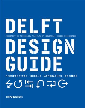 Delft Design Guide (revised edition): Perspectives Models Approaches Methods