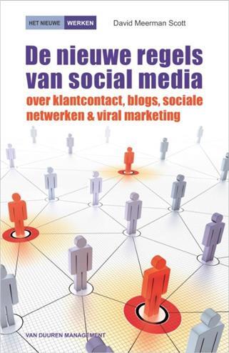 De nieuwe regels van social media: over klantcontact, blogs, sociale netwerken&viral marketing - Scott Meerman, D.