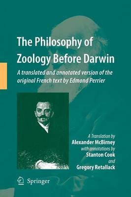 The Philosophy of Zoology Before Darwin. A translated and annotated version of the original French text by Edmond Perrier - Alex McBirney,Stanton Cook